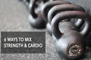 6 Ways to Mix Strength And Cardio