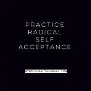 Practice Radical Self Acceptance